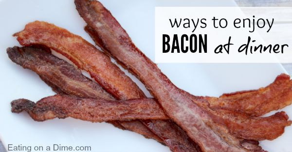 ways to enjoy bacon at dinner